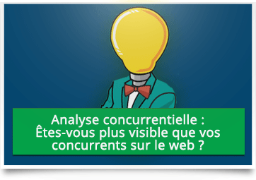 Analyse concurrentielle : soyez plus visible que vos concurrents sur le web !